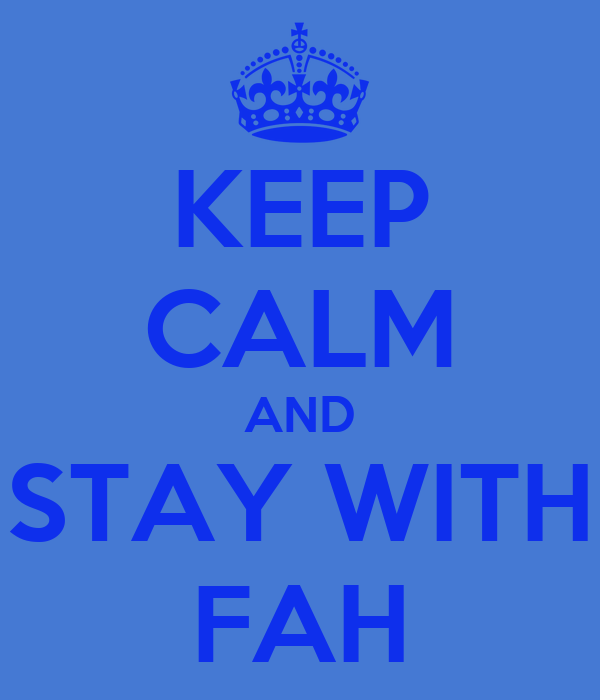 KEEP CALM AND STAY WITH FAH