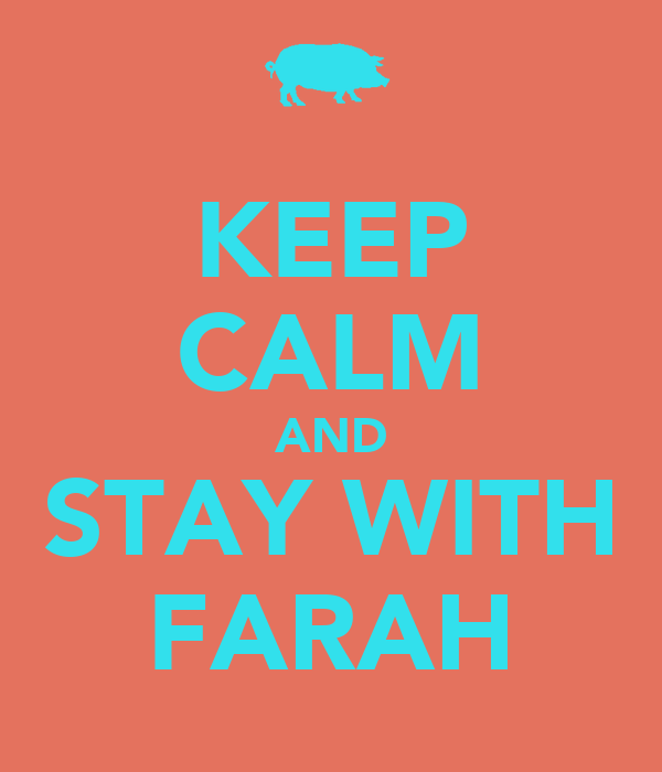 KEEP CALM AND STAY WITH FARAH