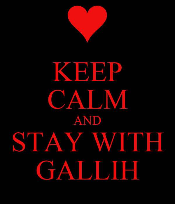KEEP CALM AND STAY WITH GALLIH