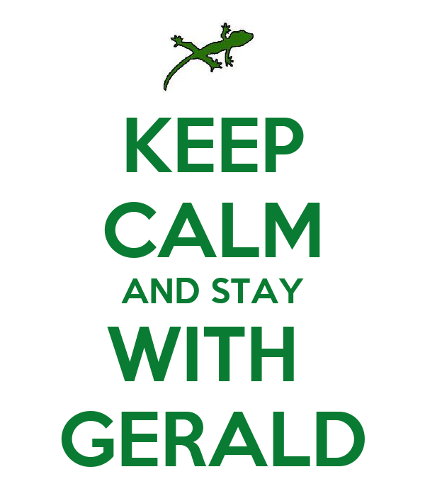 KEEP CALM AND STAY WITH  GERALD
