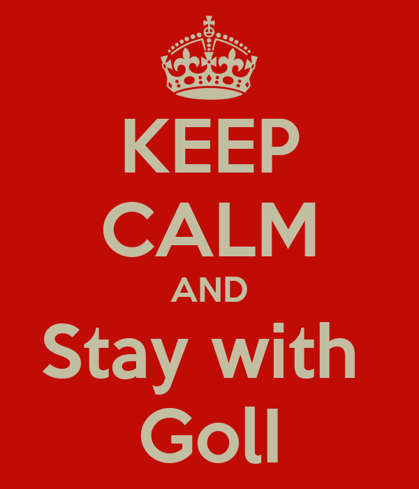 KEEP CALM AND Stay with  GolI