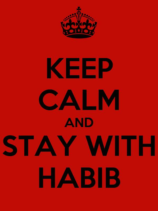 KEEP CALM AND STAY WITH HABIB