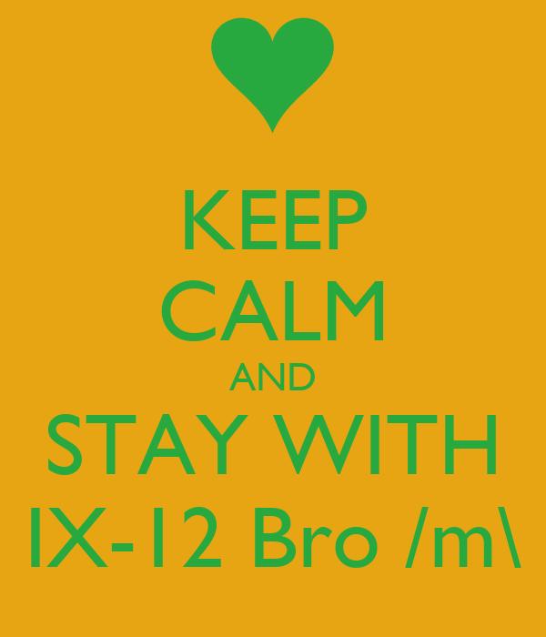 KEEP CALM AND STAY WITH IX-12 Bro /m\