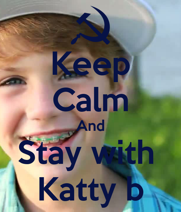 Keep Calm And Stay with  Katty b