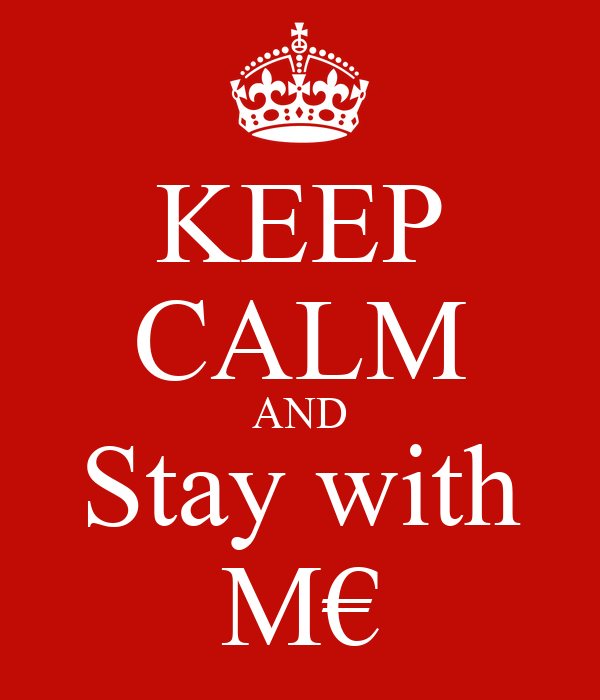 KEEP CALM AND Stay with M€