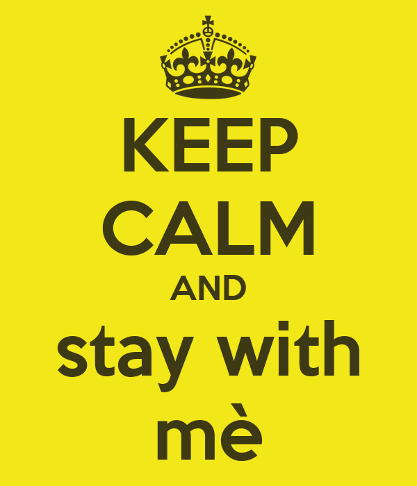 KEEP CALM AND stay with mè