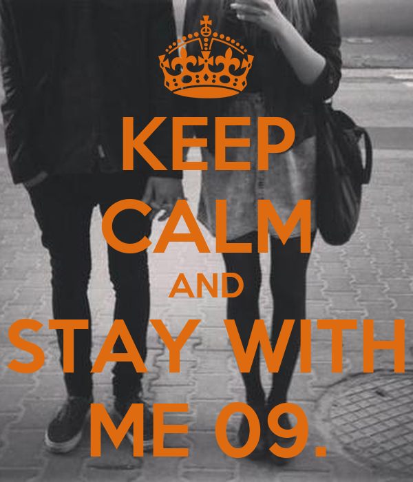 KEEP CALM AND STAY WITH ME 09.