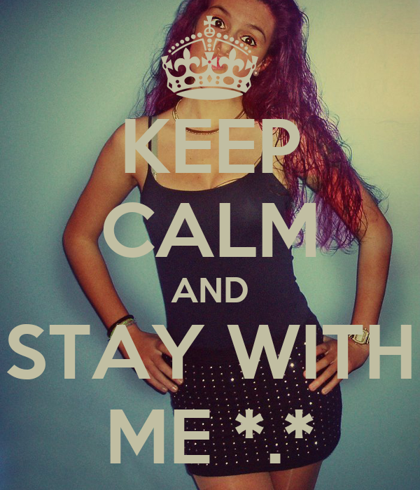 KEEP CALM AND STAY WITH ME *.*