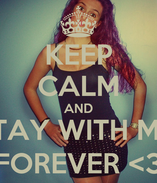KEEP CALM AND STAY WITH ME, FOREVER <3