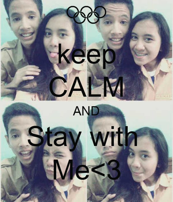keep CALM AND Stay with  Me<3