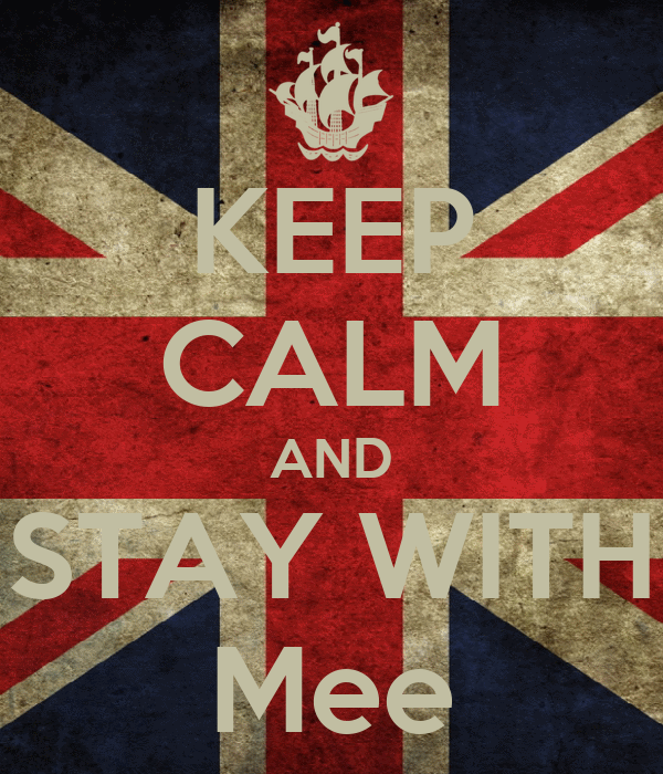 KEEP CALM AND STAY WITH Mee
