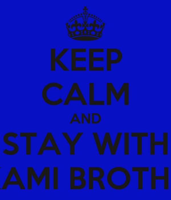 KEEP CALM AND STAY WITH MIKAMI BROTHERS