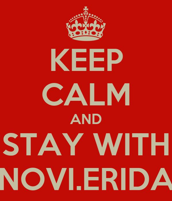 KEEP CALM AND STAY WITH NOVI.ERIDA