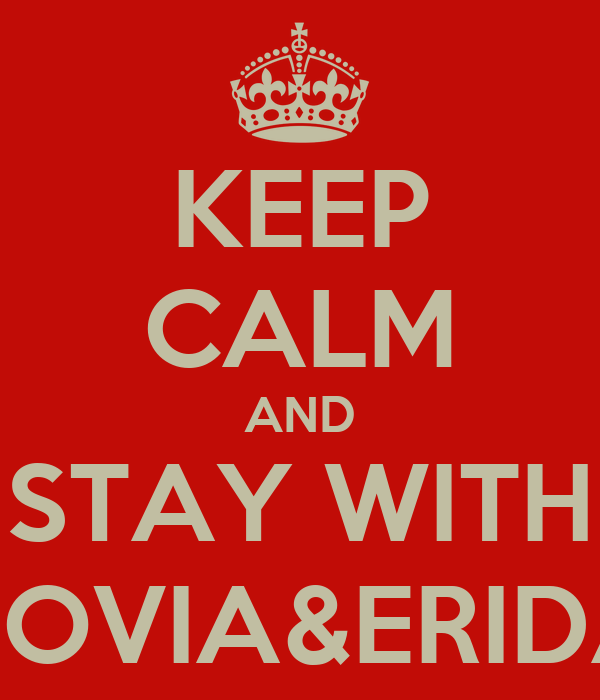 KEEP CALM AND STAY WITH NOVIA&ERIDA