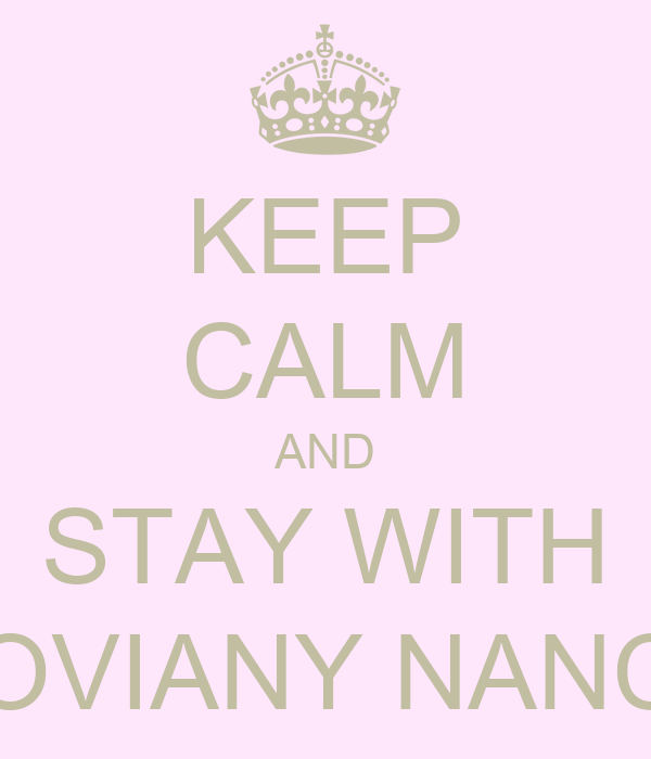 KEEP CALM AND STAY WITH NOVIANY NANCY