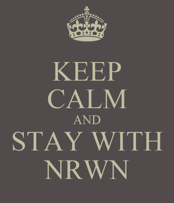 KEEP CALM AND STAY WITH NRWN