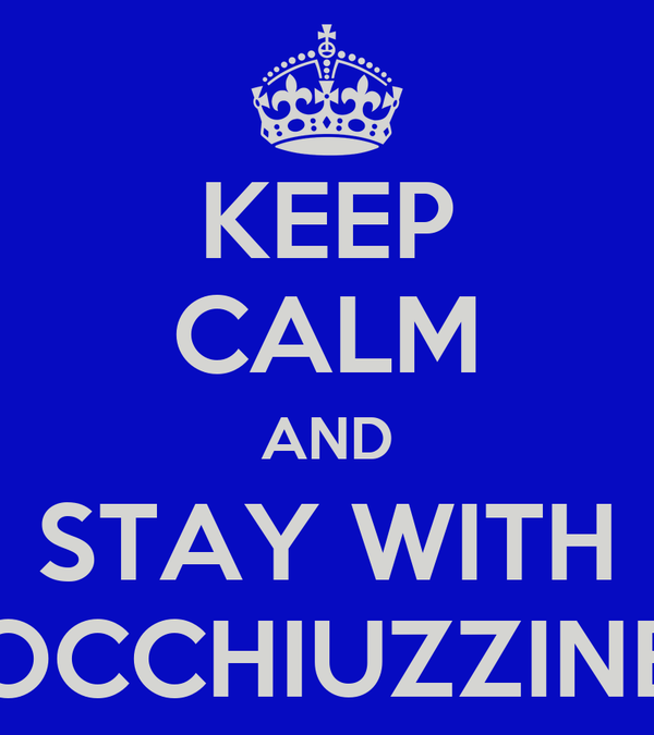KEEP CALM AND STAY WITH OCCHIUZZINE