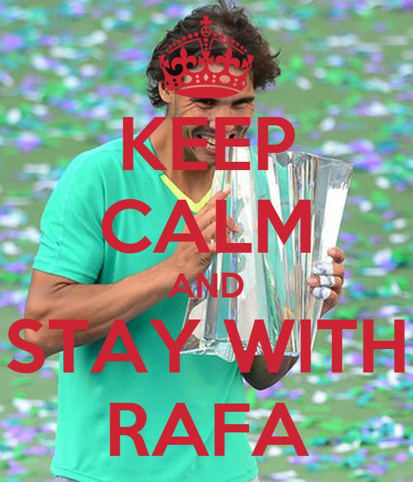 KEEP CALM AND STAY WITH  RAFA