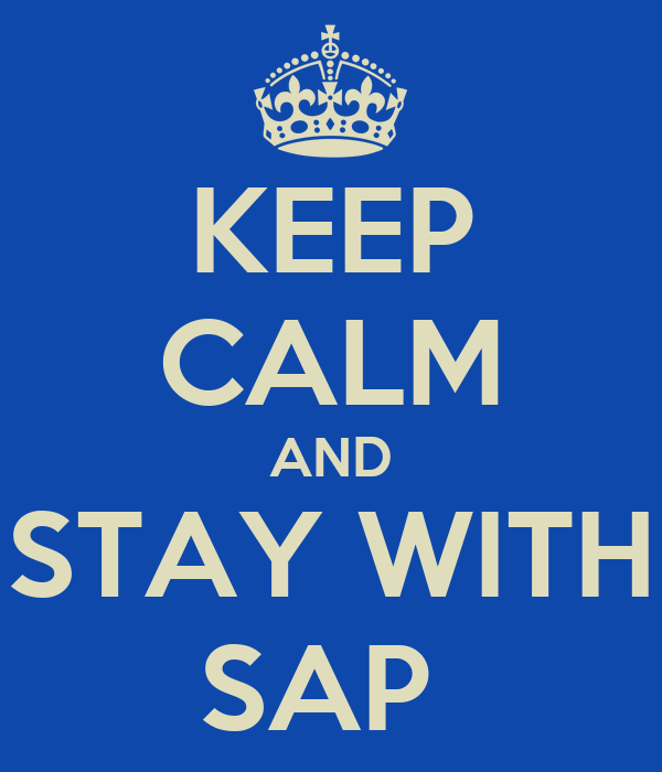 KEEP CALM AND STAY WITH SAP