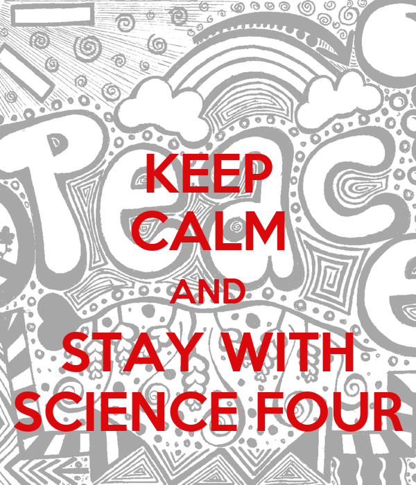 KEEP CALM AND STAY WITH SCIENCE FOUR