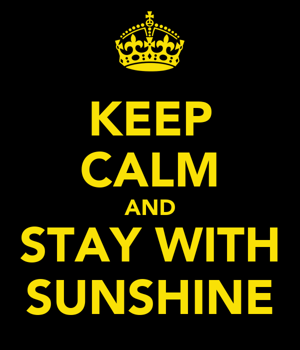 KEEP CALM AND STAY WITH SUNSHINE