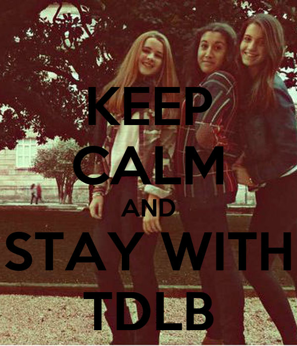 KEEP CALM AND STAY WITH TDLB