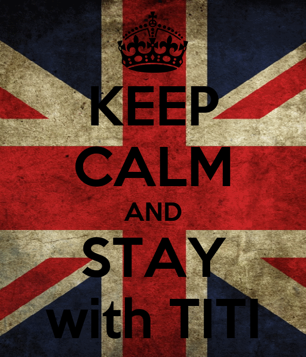 KEEP CALM AND STAY with TITI