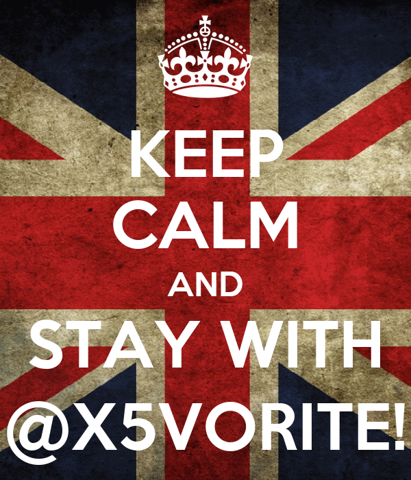 KEEP CALM AND STAY WITH @X5VORITE!