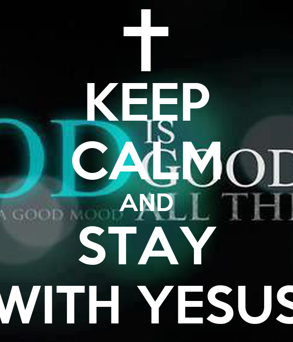 KEEP CALM AND STAY WITH YESUS