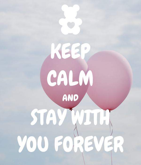 KEEP CALM AND STAY WITH YOU FOREVER❤️