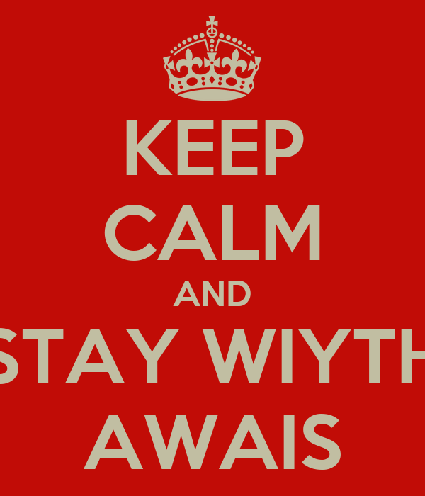 KEEP CALM AND STAY WIYTH AWAIS