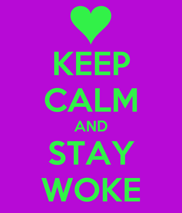 KEEP CALM AND STAY WOKE