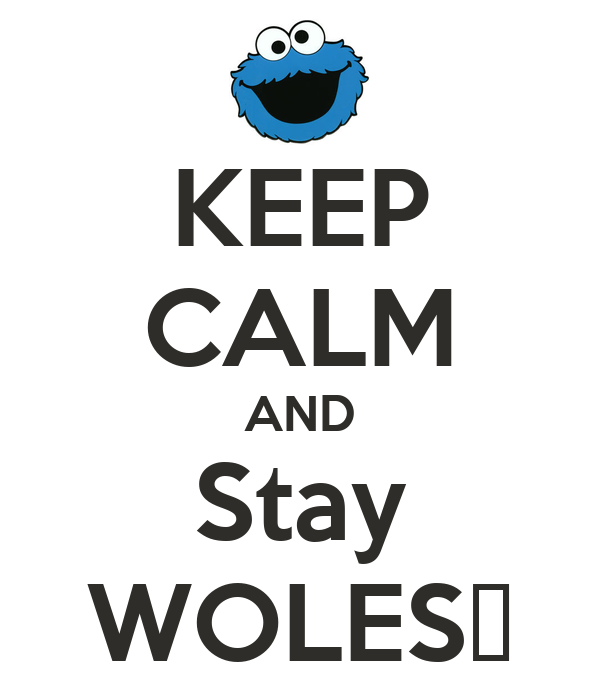 KEEP CALM AND Stay WOLES♥