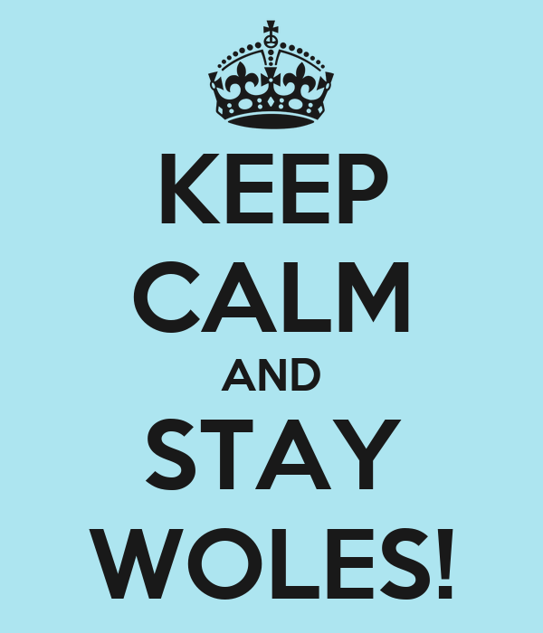 KEEP CALM AND STAY WOLES!