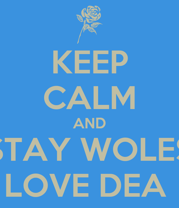 KEEP CALM AND STAY WOLES LOVE DEA