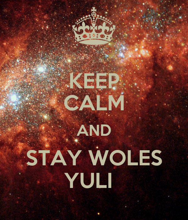 KEEP CALM AND STAY WOLES YULI