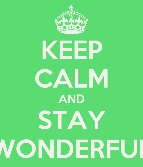 KEEP CALM AND STAY WONDERFUL