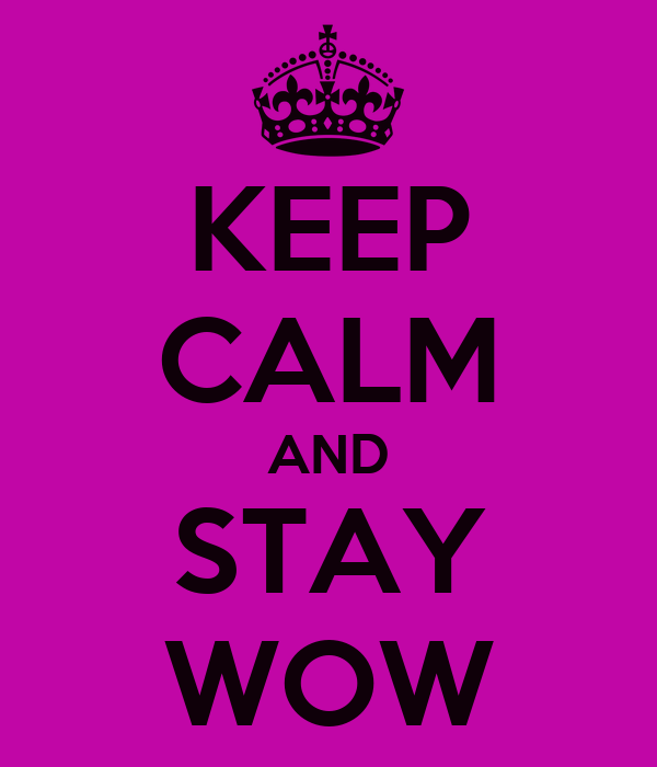 KEEP CALM AND STAY WOW