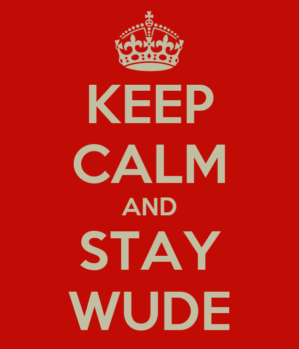 KEEP CALM AND STAY WUDE