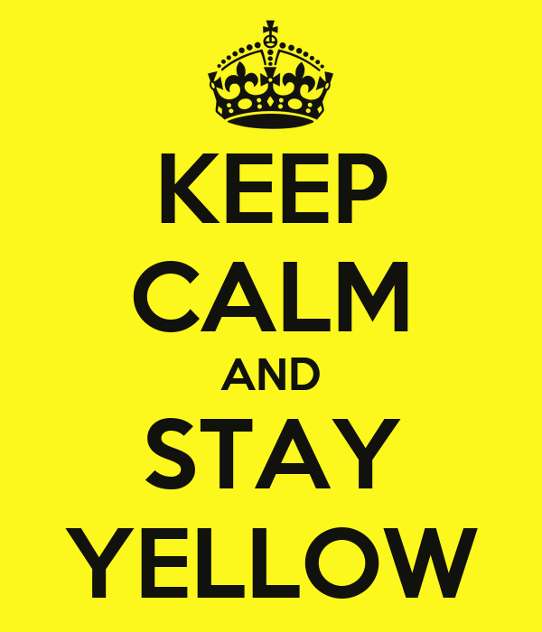 KEEP CALM AND STAY YELLOW