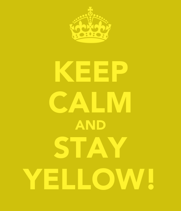 KEEP CALM AND STAY YELLOW!