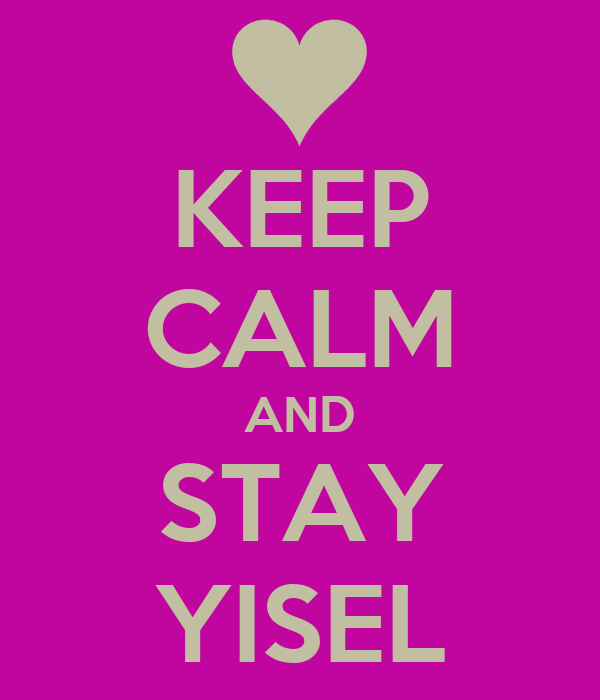 KEEP CALM AND STAY YISEL