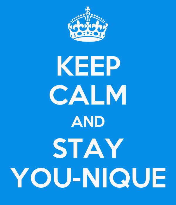 KEEP CALM AND STAY YOU-NIQUE