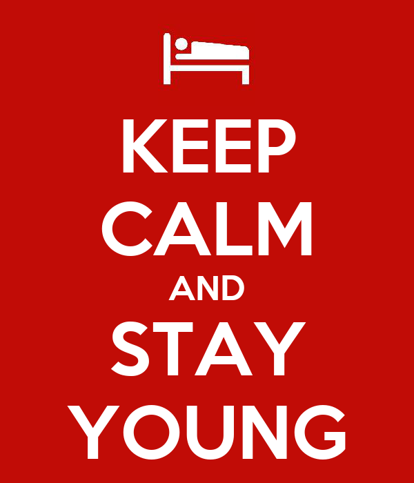 KEEP CALM AND STAY YOUNG
