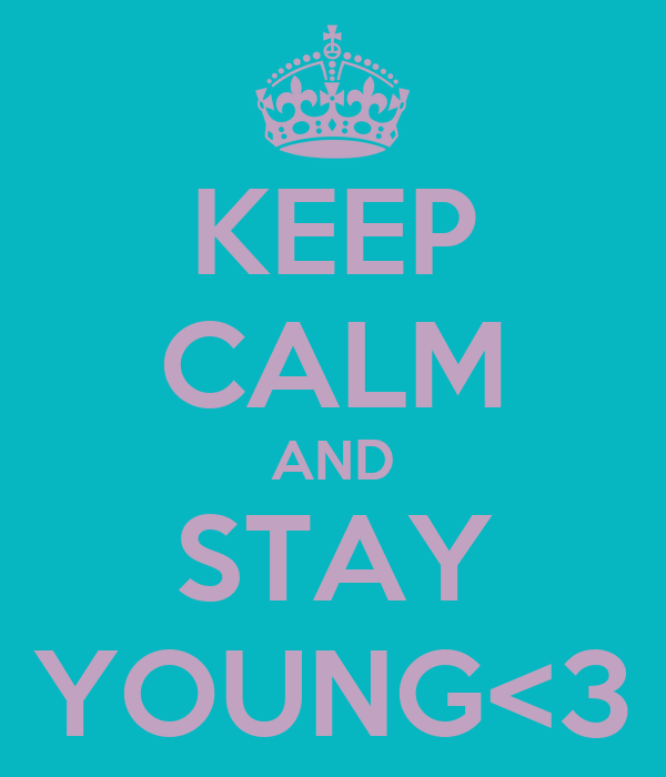 KEEP CALM AND STAY YOUNG<3