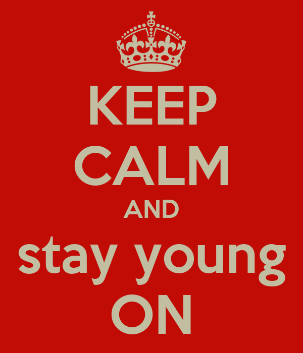 KEEP CALM AND stay young ON