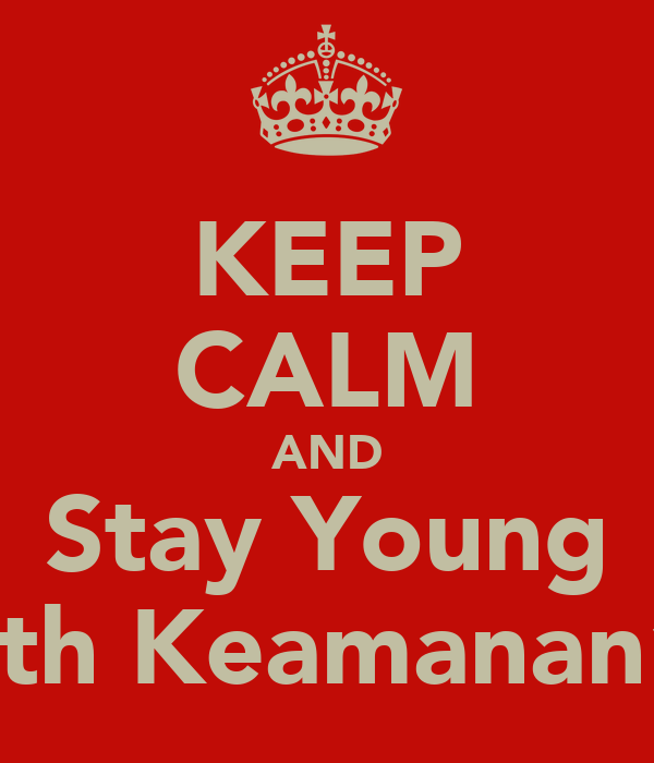KEEP CALM AND Stay Young with Keamanan12