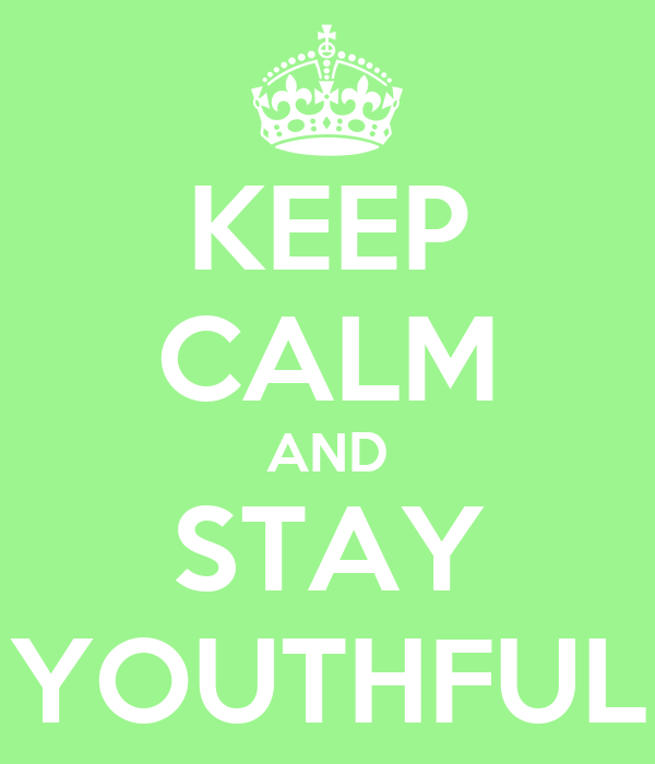 KEEP CALM AND STAY YOUTHFUL