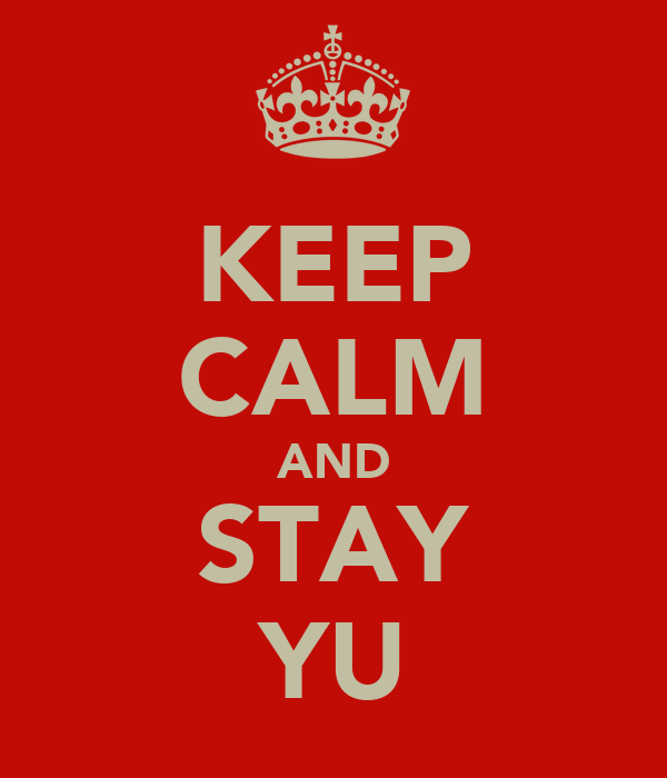 KEEP CALM AND STAY YU