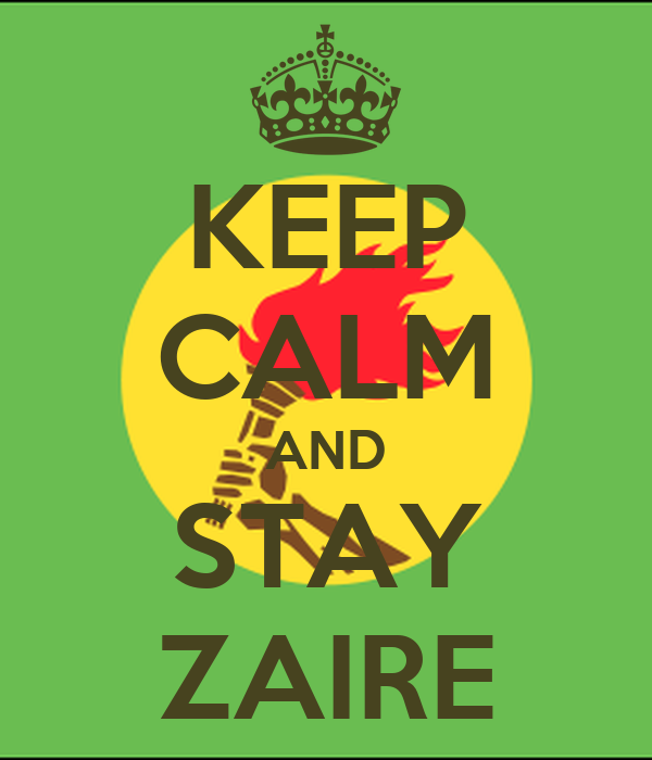 KEEP CALM AND STAY ZAIRE